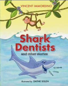 Shark Dentists and Other Stories by Vincent Immordino Illustrated by Dayne Sislen